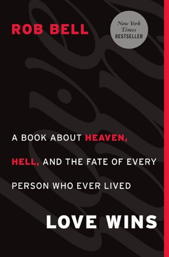 Love Wins: A Book About Heaven, Hell, and the Fate of Every Person Who Ever Lived  by Rob Bell  Content:  Intermediate    Available at Amazon
