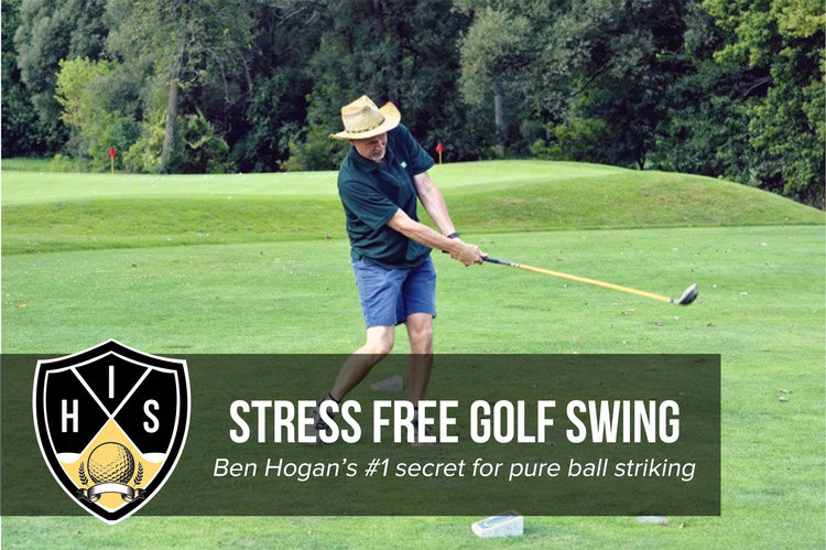 stress free golf swing ben hogan s 1 secret for pure ball striking