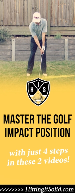 If you want to know how to get into the right golf impact position and hit solid golf shots you need to know the facts. Watch these 2 videos that show you how to master the golf impact position in just 4 steps.