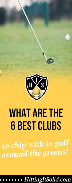 If you want to know the best clubs to chip with around the greens you've come to the right place. Learn what clubs you should use and when is the right time to use them.