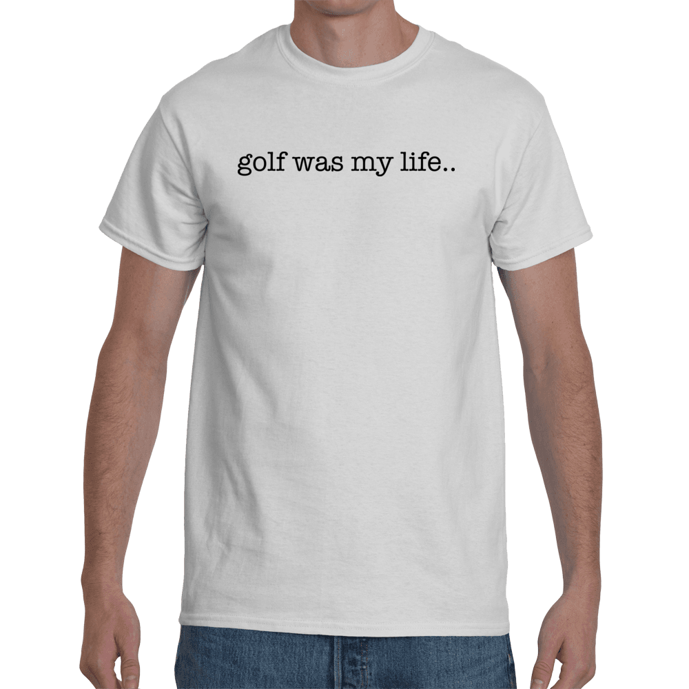 Golf was my life … - white