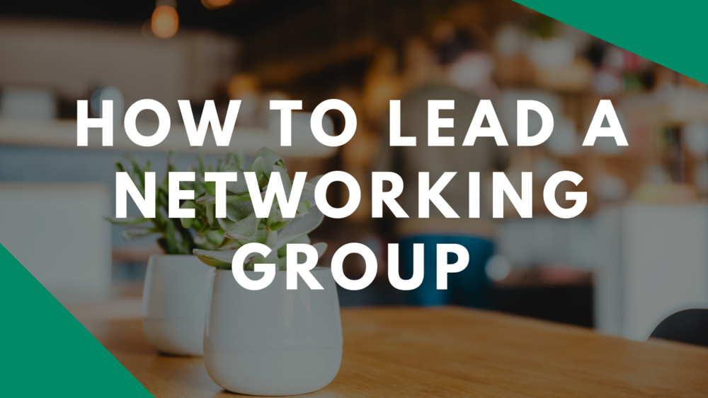 How To Lead A Networking Group (35 Minute Video Course)