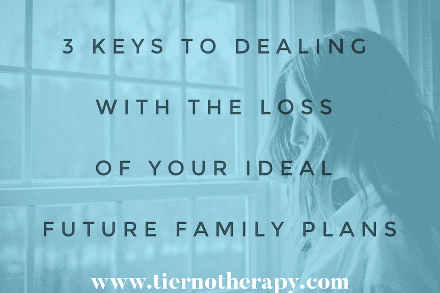 3 Keys to Dealing with the Loss of Your Ideal Future Family Plans.PNG