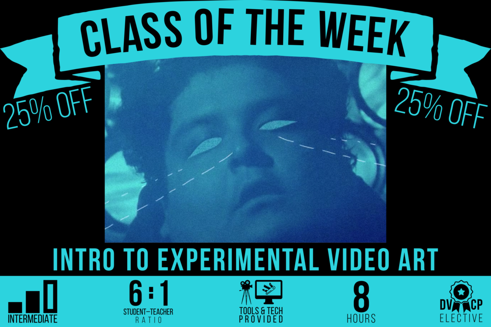 CLASS OF THE WEEK: Intro to Experiment Video Art