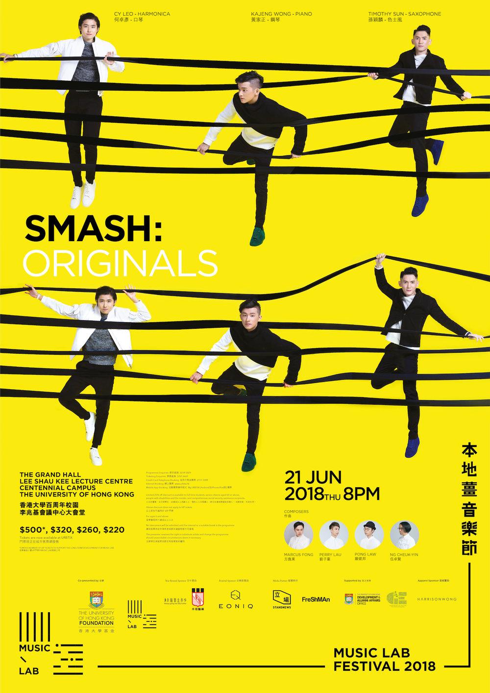 Smash: Originals - 樂種:原創音樂日期:2018 年 6 月 21 日 | 下午 8 時地點:香港大學百周年校園李兆基會議中心大會堂組合:SMASH (何卓彦,孫穎麟,黃家正)繼上年度廣獲好評,樂迷引頸以待的SMASH 今年再下一城,與香港大學及多名本地作曲家合作,帶來變幻莫測的原創聲音。動人出眾的色士風手孫穎麟、活力四射的口琴手何卓彥、技巧多變的鋼琴家黃家正聯手演奏,與樂迷一起盡情地Smash 一場,感受充滿激情和火熱的音樂會!