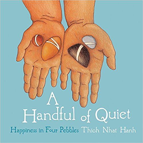 A Handful of Quiet: Happiness in Four Pebbles By Thich Nhat Hanh