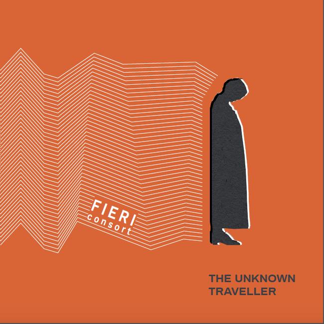 The Unknown Traveller;The Fieri Consort, Fieri Records, 2018 -