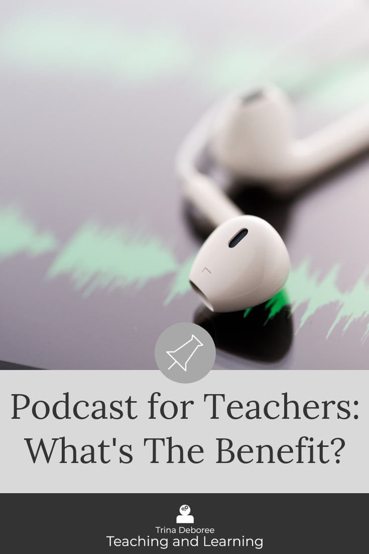 Podcasts for Teachers: What is the Benefit?