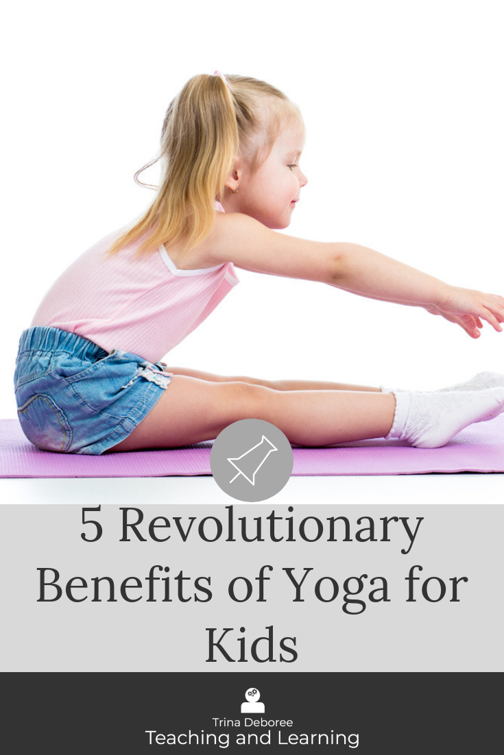 5 Revolutionary Benefits of Yoga for Kids