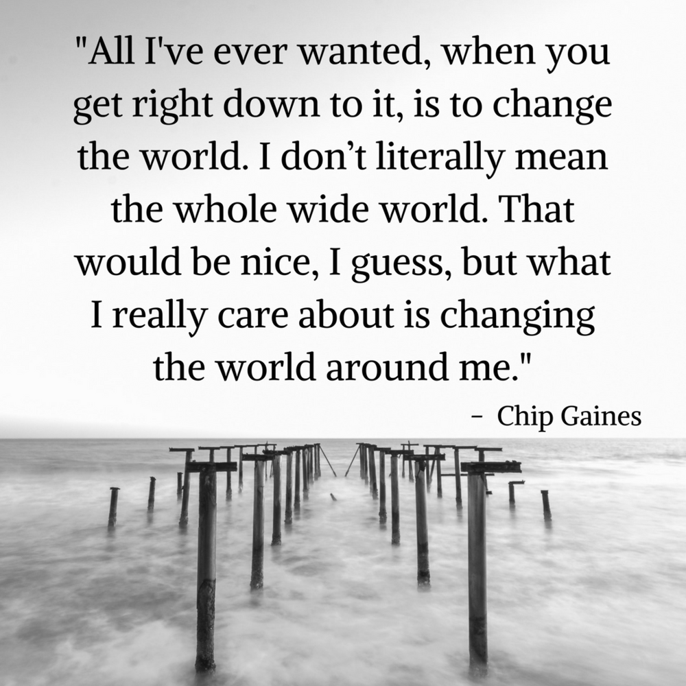 Change the world chip gaines.png