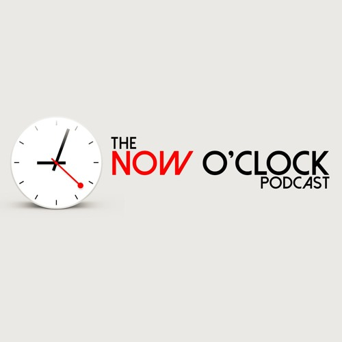 Now O'Clock Podcast