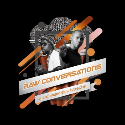 Raw Conversations with Chromez & Fanatik