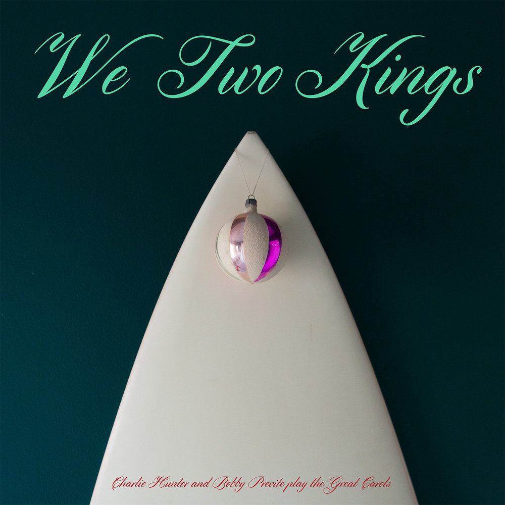 WE TWO KINGS: surf/blues for Christmas! feat. 7-string guitar master CHARLIE HUNTER