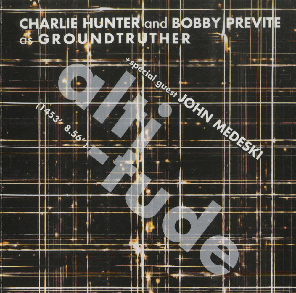 "ALTITUDE: third in the ""Groundtruther"" set CHARLIE HUNTER + BOBBY PREVITE special guest JOHN MEDESKI"
