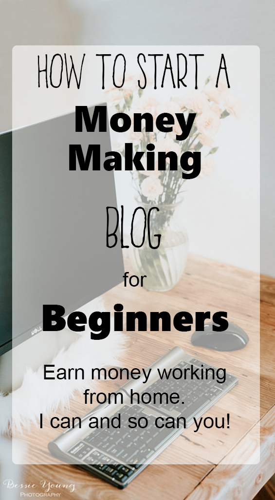 How to Start a Blog and Make Money for Beginners by Bessie Young Photography.jpg