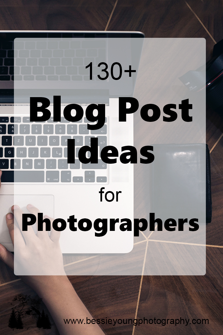 130 Blog Post Ideas for Photographers by Bessie Young Photography.jpg