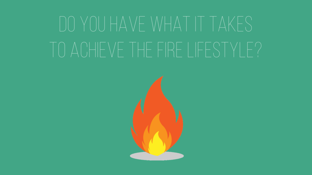 do you have what it takes to achieve the fire lifestyle prosperlyway
