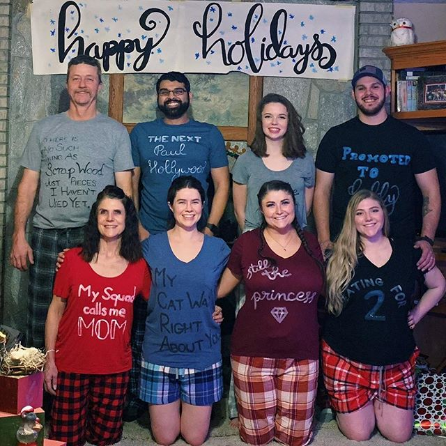 Sure, we may not be the only family who takes weird photos in matching pajamas. But I'm fairly certain we're the only family with tees my youngest sister customized with inside-ish jokes. Tees left to right, back row to front.  Kevin: There is no such thing as scrap wood. Just pieces I haven't used yet.  Sumeet: The next Paul Hollywood Gracie: I'm not defensive Jered: Promoted to Daddy Mare: My squad calls me MOM.  Kaitlin: My cat was right about you.  Bailey: Still the princess 💎  Tailor: Eating for 2 . . . #latergram #ChristmasEve #Christmas #FamilyJammies