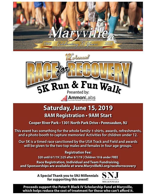 Maryville Addiction Treatment Center: Race for Recovery 5K & Fun Walk ::: Join hundreds of runners, walkers, and supporters raise funds for the Peter P. Black IV Scholarship Fund at Maryville, which helps reduce the cost of treatment for those who can't afford it. ::: Their event has something for the whole family: T-shirts, refreshments, awards, and a photo booth to capture memories! ::: Activities for children under 10! ::: Their 5K is a timed race sanctioned by the USA Track and Field and awards will be given to the two top males and females in four age groups. ::: Registration Fee: $20 until June 1, 2019 $25 after June 1, 2019 Children 10 & under are free! ::: 8 am registration. 9 am start, with an awards presentation to follow. ::: Race registration, individual and team fundraising, and sponsorships are available at: maryvillenj.org\raceforrecovery