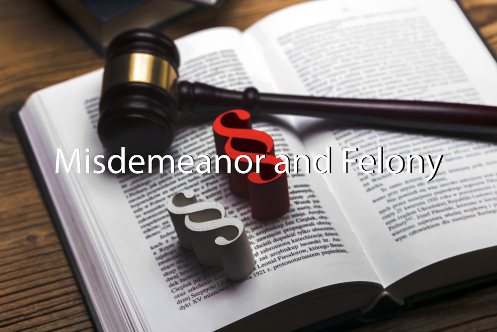 Misdemeanor and Felony