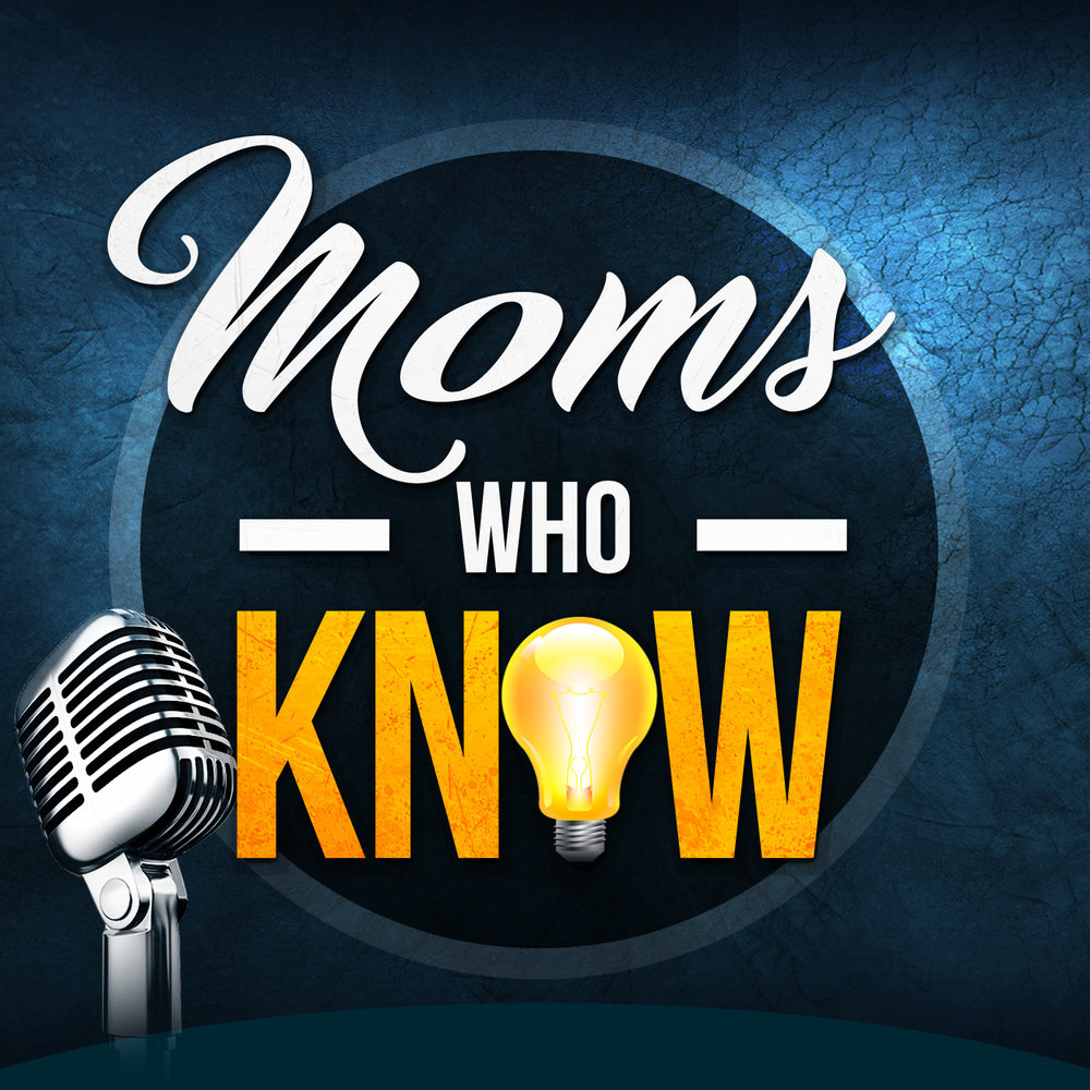Moms Who Know Podcast -