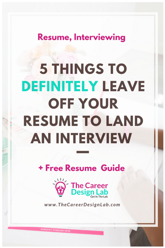 5 Things to Definitely Leave Off Your Resume To land an interview