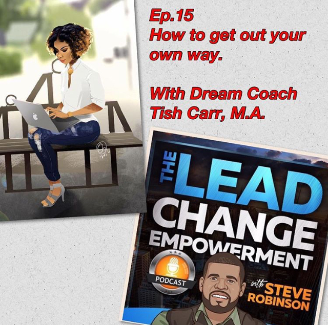 "Tune into Ep. 15 of the Lead Change Empowerment Podcast ""How to Get Out Your Own Way"" featuring Latisha Carr"