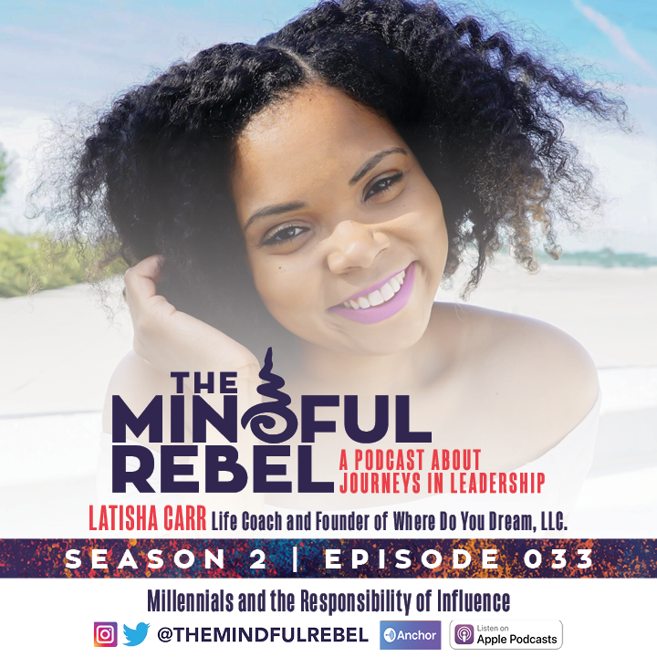 "Tune into Ep. 33 of the Mindful Rebel Podcast ""Millennials and the Responsibility of Influence"" featuring Latisha Carr"
