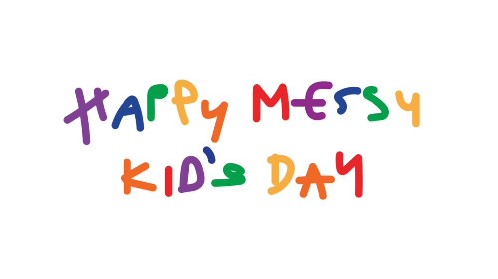 HAPPY MESSY KID'S DAY