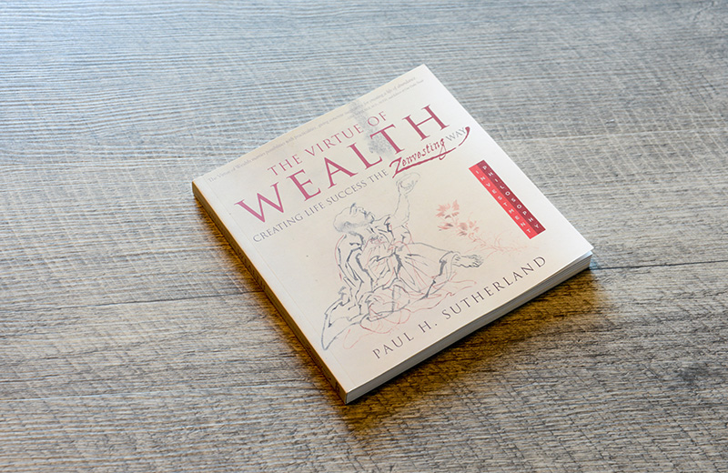 The Virtue of Wealth: Creating Life Success the Zenvesting Way