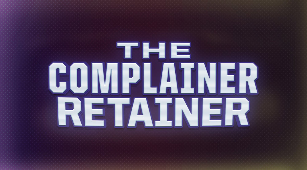 The Complainer Retainer