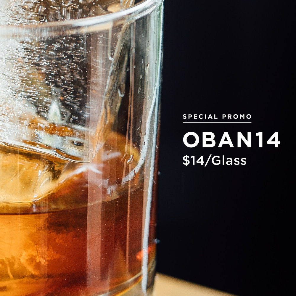 OBAN SPECIAL  - Starting July 14th:Every Sat. and Mon. We will be serving OBAN 14 year for $14