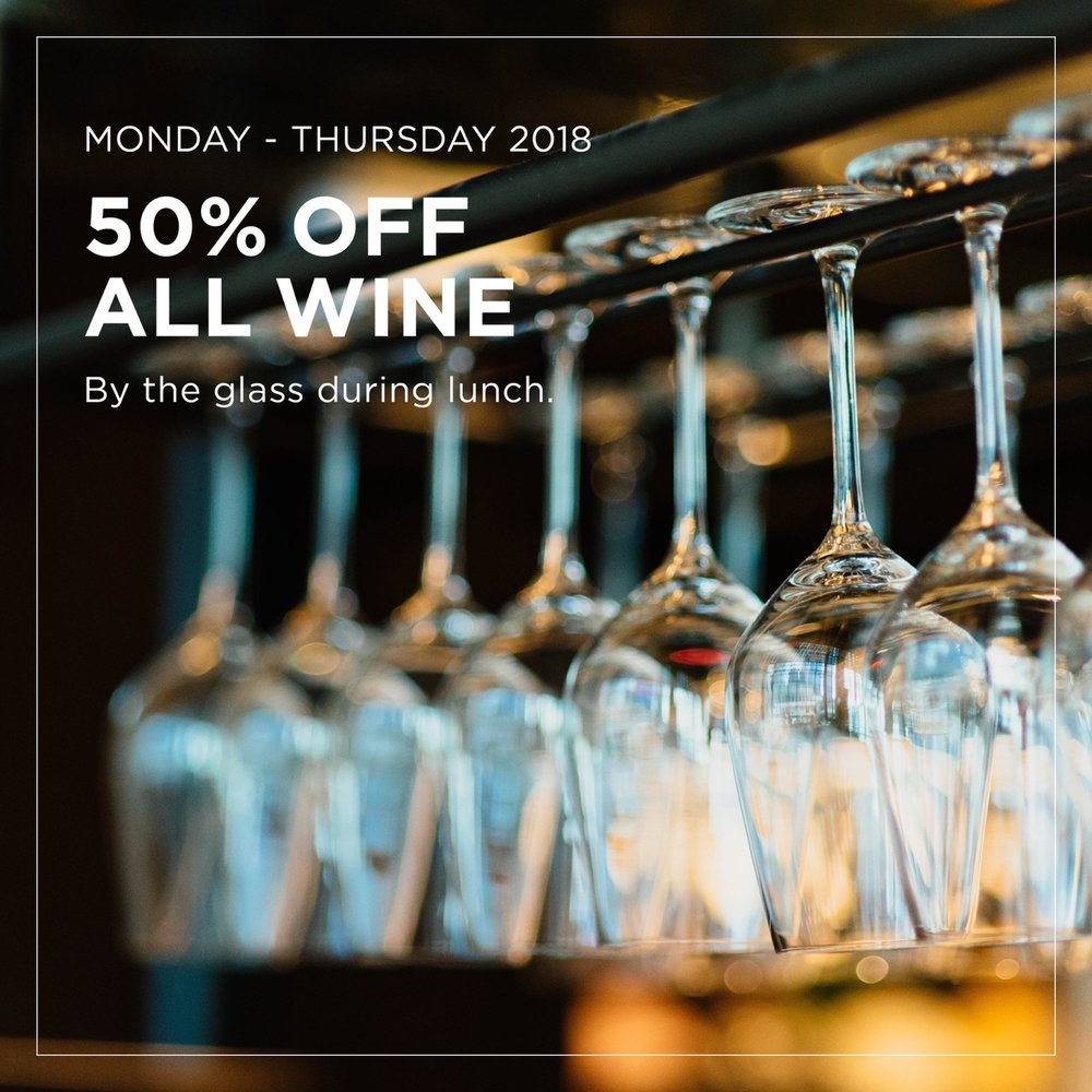 50% OFF ALL WINE - Monday - Thursday 2018By the glass during lunch hours