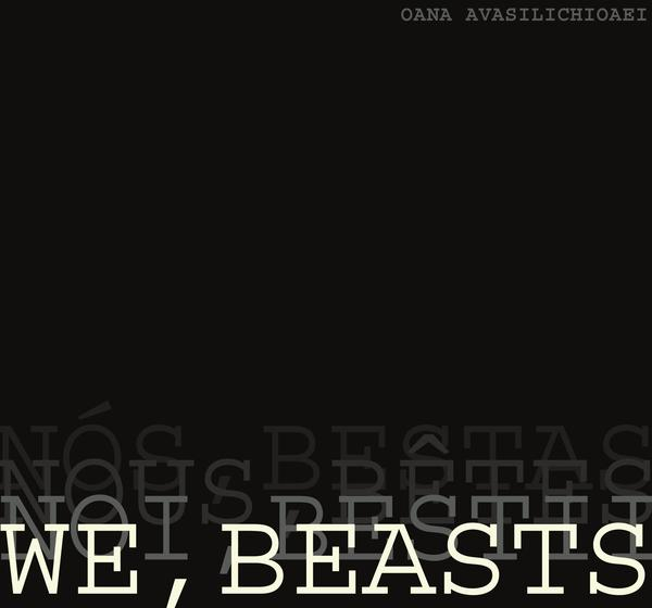 We, Beasts - Oana Avasilichioaei