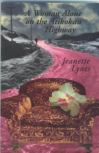 A Woman Alone on the Atikokan Highway - Jeanette Lynes