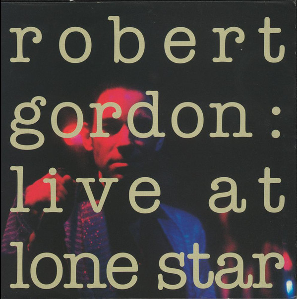 Robert Gordon ‎– Live At Lone Star (New Rose Records)