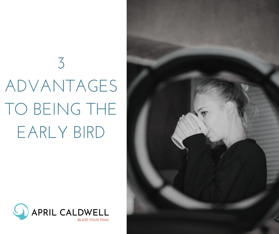 3 ADVANTAGES TO BEING THE EARLY BIRD.png