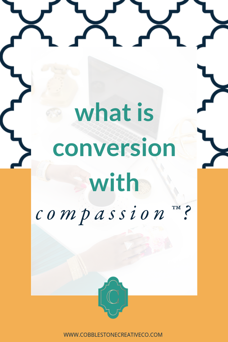 What is Conversion with Compassion™?  My 3 pronged approach to marketing that creates bigger results while still being a human.  Want to find your special marketing advantage? Take the quiz at   cobblestonecreativeco.com/quiz