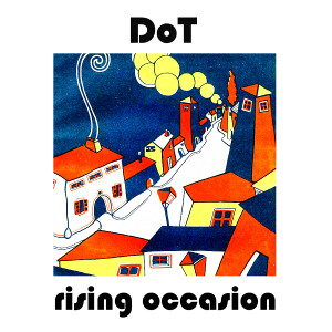 DoT   Rising Occasion  (2017)   PRODUCER/ENGINEER/MIXER