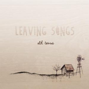Old Towns   Leaving Songs (2014)   Engineer