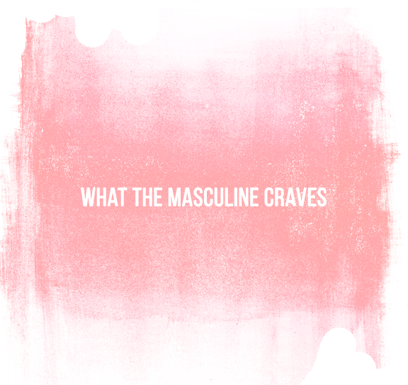 What The Masculine Craves.png