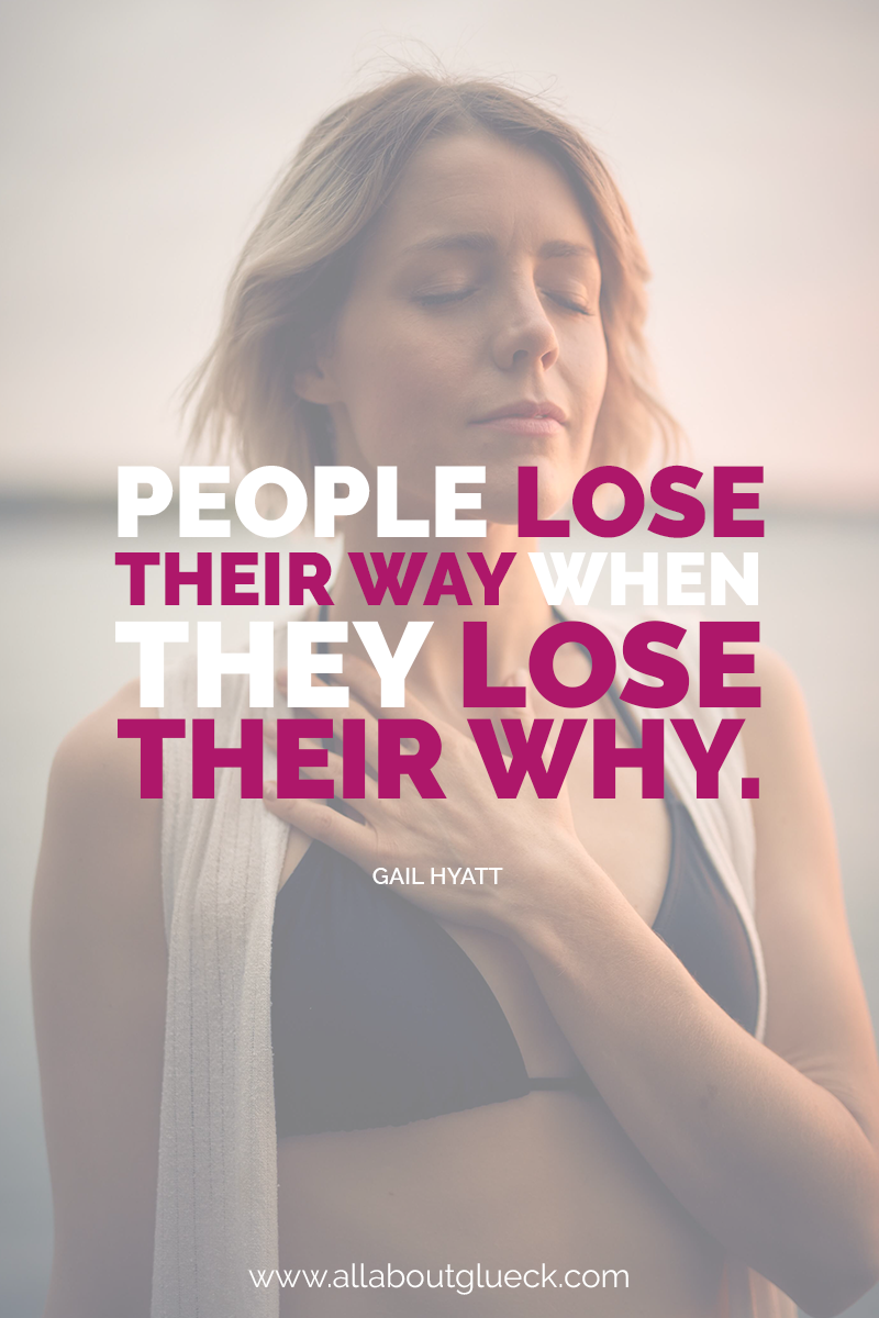 People lose their way when they lose their why. Gail Hyatt - Learn more on how to use your BIG WHY to achieve anything! Over @allaboutglueck by Verena Freit http://bit.ly/beforesettinggoals