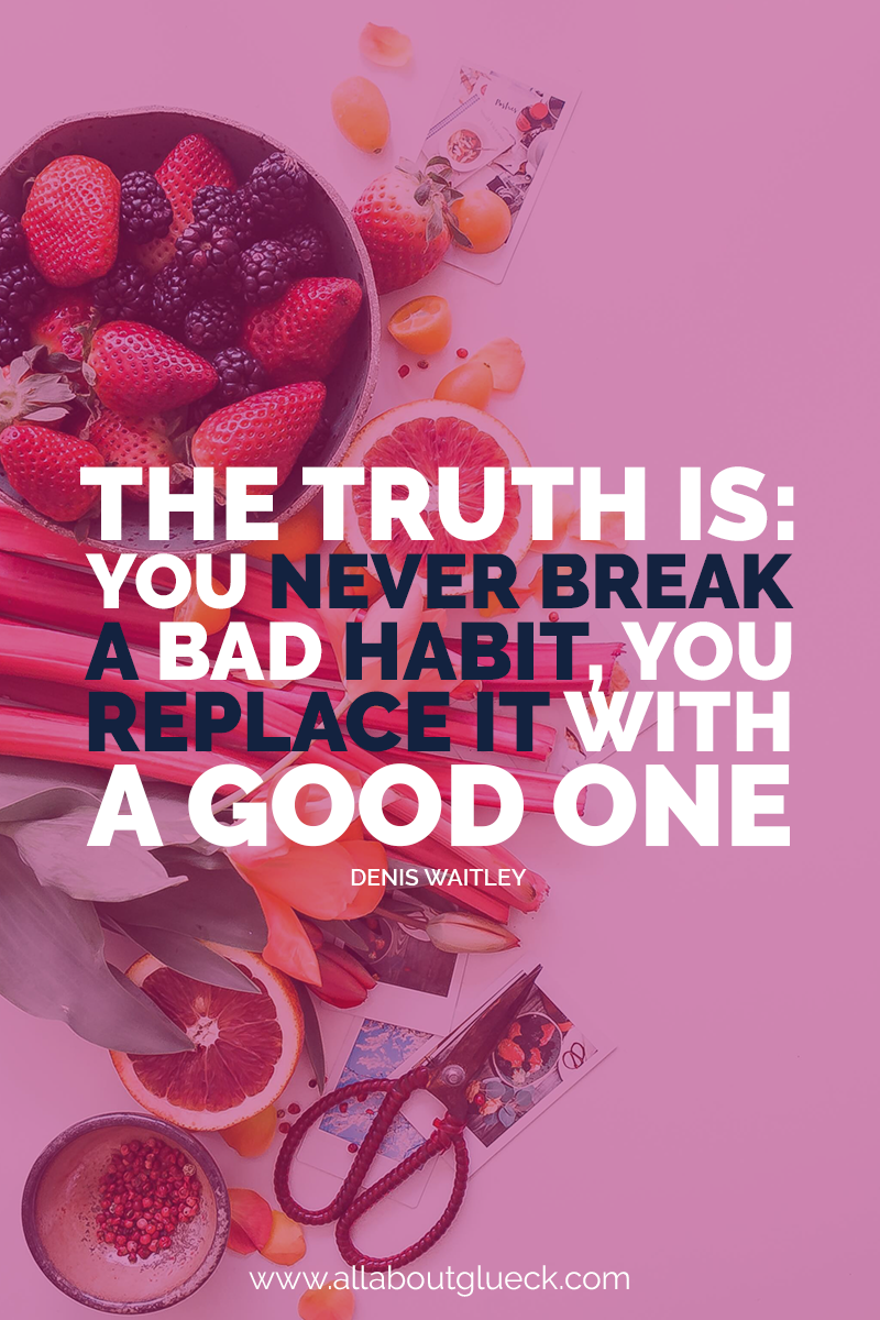 The truth is, you never break a bad habit, you replace it with a good one. Denis Waitley - Learn more about how to analyze your habits and create ones that will get you to your dream life on autopilot over @allaboutglueck by Verena Freit http://bit.ly/dreamlifeonautopilot #habits #habittracker