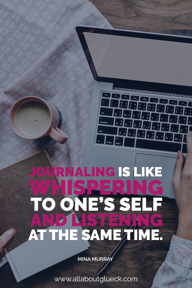 Journaling is like whispering to one's self and listening at the same time - Mina Murray. Learn how to get started and get enough inspiration for this lifetime AND the next one! From Verena Freit over @allaboutglueck http://bit.ly/journalingideastobeyourbestyou