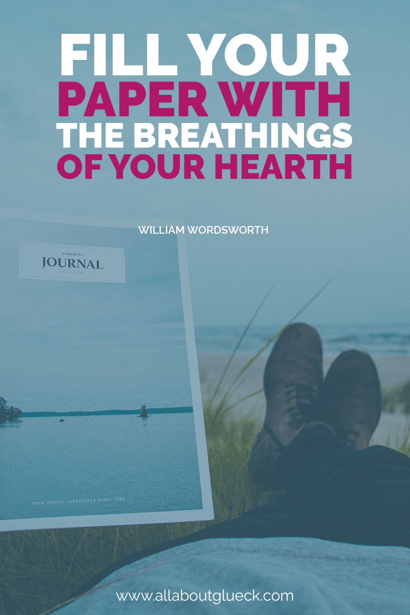 Fill your paper with the breathings of your heart - William Wordsworth. Learn where to start, what to use and get enough journal ideas for this and the next life over @allaboutglueck by Verena Freit http://bit.ly/journalingideastobeyourbestyou