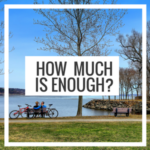 """""""HOW MUCH IS ENOUGH?"""""""