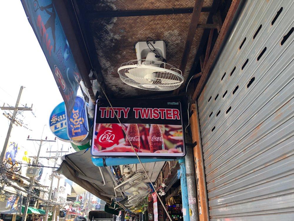 Spotted in Phuket: Titty Twisters bar. Titties optional. Twisters mandatory.