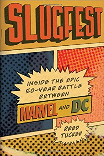 Slugfest: Inside the Epic, 50-year Battle between Marvel and DC was released in October of 2017 by author, Reed Tucker.