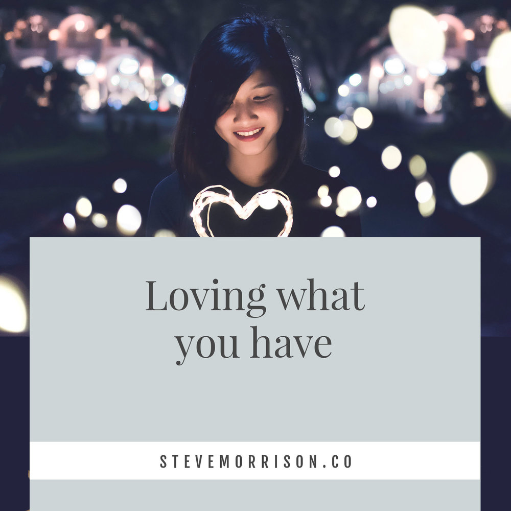 Loving what you have.jpg