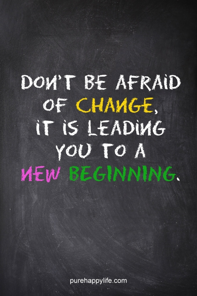 DONT BE AFRAID OF CHANGE.jpg
